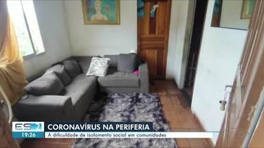 Famílias enfrentam dificuldade de isolamento social em comunidades de periferia do ES - Algumas casas tem poucos cômodos.