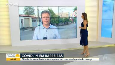 Confira as informações sobre a pandemia de coronavírus no oeste do estado - A cidade de Barreiras, que é a mais importante da região, tem apenas um caso confirmado da doença.