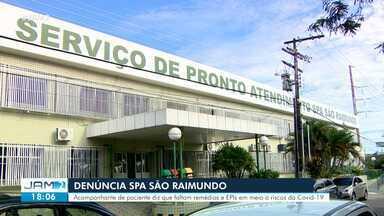 Denúncia aponta falta de insumos no SPA São Raimundo - Acompanhante de paciente diz que faltam remédios e EPIs em meio a riscos da Covid-19