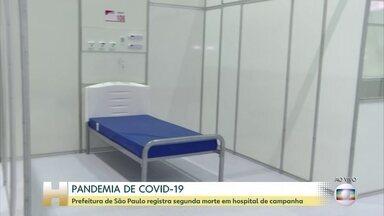Terceira morte por Covid-19 em hospital de campanha em SP é confirmada - A prefeitura de São Paulo reforça a importância das medidas de distanciamento social. As UTIs dos hospitais públicos estão perto da lotação máxima.