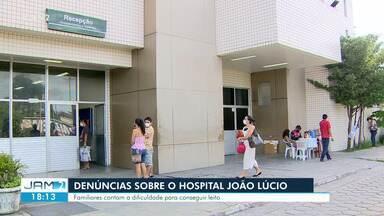 Hospital João Lúcio é alvo de denúncias de familiares - Parentes de pessoas que precisam de atendimento contam a dificuldade para conseguir leito