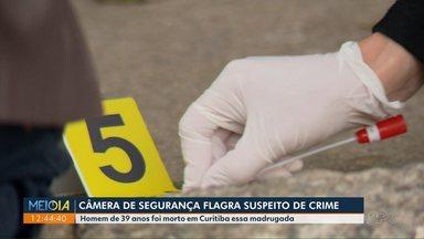 Homem de 39 anos foi morto em Curitiba - Polícia espera identificar o suspeito com a ajuda das câmeras de segurança
