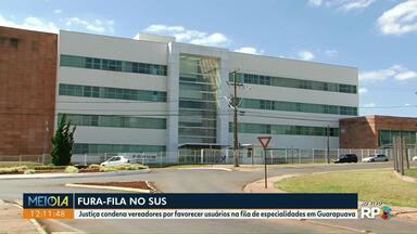 Justiça condena vereadores por favorecimento de usuários na fila de especialidades do SUS - Ex-diretora do Consórcio Intermunicipal de Saúde de Guarapuava também foi condenada.