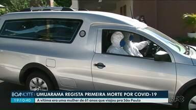 Umuarama registra primeira morte por Covid-19 - A vítima era uma mulher de 61 anos que viajou pra São Paulo.