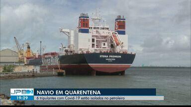JPB2JP: 6 tripulantes com Covid-19 estão isolados em navio petroleiro - Atracado no Porto de Cabedelo.