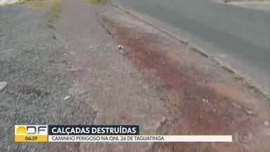 Calçadas estão precárias em Taguatinga - O caminho está perigoso na QNL 26.