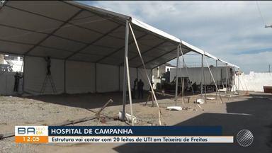 Hospital de campanha começa a ser construído em Teixeira de Freitas, sul do estado - A unidade deve ficar pronta até 21 de maio e deverá atender até 13 municípios do extremo sul baiano.