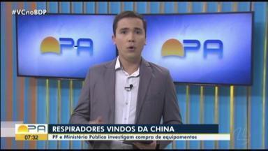 Polícia Federal e Ministério Público investigam compra de respiradores da China - Os equipamentos, adquiridos pelo Governo do Pará, apresentaram defeitos.