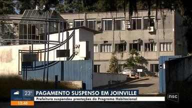 Joinville suspende provisoriamente pagamentos de prestações do programa habitacional - Prefeitura de Joinville suspende provisoriamente pagamentos de prestações do programa