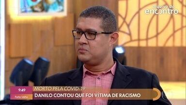 Psiquiatra que participou do 'Encontro' morreu de Covid-19 no último domingo - Danilo foi ao programa denunciar o racismo na porta de uma unidade de emergência no Rio de Janeiro