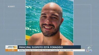 Polícia procura por suspeito de matar namorada em Manaus - Rafael Fernandes teve prisão decretada.