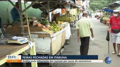 Justiça decide suspender o funcionamento das feiras livres de Itabuna - Medidas de restrição estão sendo adotadas em toda a região do sul do estado baiano para combater o avanço dos casos de coronavírus.