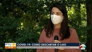 Especialista fala sobre o descarte correto de lixos no FN1 - Até famílias com casos suspeitos de coronavírus devem seguir as orientações.