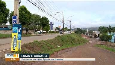 Após chuvas da última semana, lama toma conta de rua de Colatina - Moradores reclamam da situação da Rua Pedro Epichin