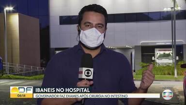 Ibaneis Rocha passa a noite em hospital na Asa Sul - O governador fez exames após a cirurgia no intestino.
