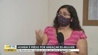 Homem é preso por ameaçar a ex-mulher, mesmo com medida protetiva - Cláudia Garcia disse que teve medo de ser mais uma vítima de feminicídio e o denunciou