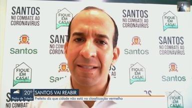 Santos reabrirá comércio mesmo em zona vermelha - Prefeito diz que cidade deveria estar na fase laranja, onde a reabertura gradual já é permitida.