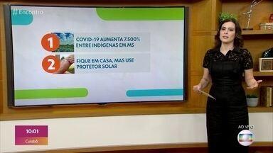 Veja os destaques do Bem Estar desta segunda (8) - O Bem Estar mostrou que é importante usar o protetor solar em tempos de quarentena e também falou sobre a situação da população indígena de Mato Grosso do Sul em meio a pandemia da Covid-19.