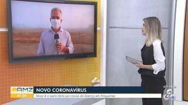 Em ariquemes, mais uma morte por Covid-19 foi registrada - São 6 mortes até agora, e 568 casos. O Idoso é o sexto óbito por causa da doença em Ariquemes