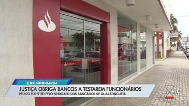 Justiça determina que bancos testem funcionários para Covid-19 - Decisão foi tomada após um recurso movido pelo Sindicato dos Bancários de Guaratinguetá
