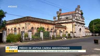 Prédio de antiga cadeia desativada segue abandonado em Manaus - Imóvel centenário está desativado há 4 anos.