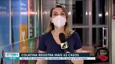 Colatina, no ES, registra mais 63 casos de Covid-19 - Veja na reportagem.