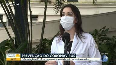 Infectologista dá dicas de prevenção aos moradores de bairros mais afetados pela Covid-19 - Veja as orientações dadas pela médica Clarissa Cerqueira.