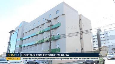 Hospitais estão com estoque em baixa - Demanda maior por medicamentos deixa gestores da saúde em alerta no Paraná.