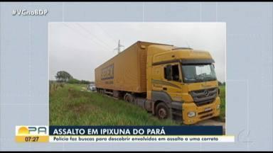 Em Ipixuna, polícia faz buscas para encontrar envolvidos em assalto a carga dos correios - O assalto aconteceu na BR-010.
