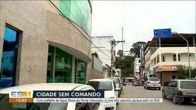 Com prefeito de Água Doce do Norte internado, vice não assume porque está nos EUA - Veja a reportagem!