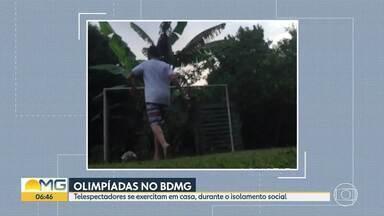 Acompanhe as Olimpíadas do Bom Dia Minas - Telespectadores se exercitam em casa, durante o isolamento social.