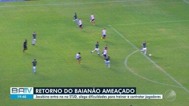 Baianão: Time de Jacobina alega dificuldades para treinar e contratar jogadores - A equipe não quer o campeonato seja retomado na quinta-feira (23).