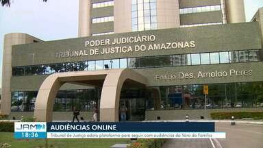 TJAM segue audiências da Vara da Família de forma online - Tribunal de Justiça adotou plataforma para seguir com audiências