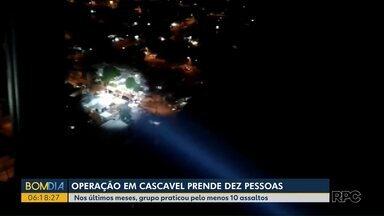 Operação em Cascavel prende dez pessoas - Nos últimos meses, grupo praticou pelo menos 10 assaltos.