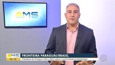 Presidente do Paraguai volta a falar sobre a continuidade do fechamento - Presidente do Paraguai volta a falar sobre a continuidade do fechamento