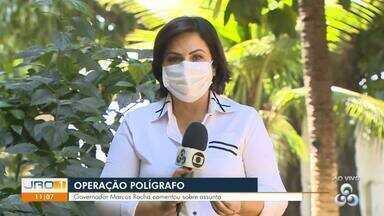 Operação Polígrafo - Governador Marcos Rocha comentou sobre assunto.