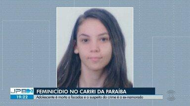 Adolescente é morta a facadas e o suspeito do crime é o ex-namorado - Caso de feminicídio foi no Cariri da Paraíba.