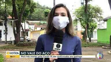 Confira a situação da Covid-19 no Vale do Aço e em Governador Valadares - Foram três novas mortes em Ipatinga, chegando a 124 óbitos. Já em Valadares são 166 óbitos.