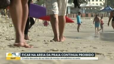 Prefeitura do Rio desiste dos cercadinhos na areia - Ficar na areia das praias do Rio continua proibido