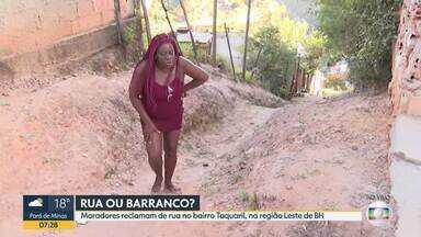 Rua ou barranco? Moradores do Taquaril cobram solução - No Taquaril, região Leste de Belo Horizonte, moradores pedem melhorias em rua que mais parece um barranco.