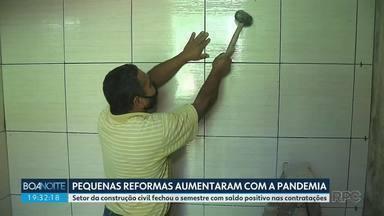 Pequenas reformas aumentam no período da pandemia - Setor da construção civil fechou o semestre com saldo positivo nas contratações.