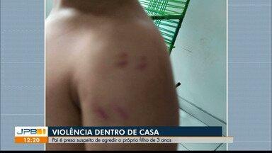 Pai é preso na Paraíba, suspeito de agredir o próprio filho de 3 anos - Denúncias podem ser feitas pelos telefones 123 e 100.