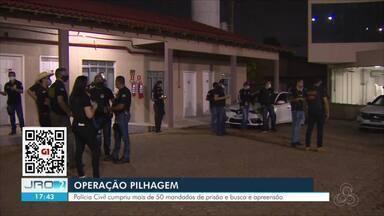 Polícia Civil cumpriu mais de 50 mandados de prisão e busca e apreensão - Ações foram realizados durante Operação Pilhagem