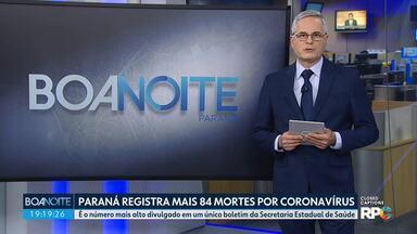 Secretaria Estadual de Saúde divulga mais 84 mortes por coronavírus no Paraná - É o número mais alto já divulgado em um único boletim.