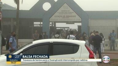 Balsas fechadas em Santos - Travessia de Santos para o Guarujá está interrompida por neblina