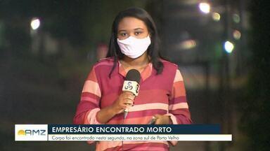 Empresário é encontrado morto em Porto Velho - Corpo estava na Zona Sul da capital.
