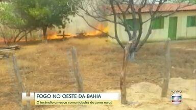 Incêndio chegou em vários povoados rurais, no oeste da Bahia - Dez famílias tiveram que deixar suas casas.