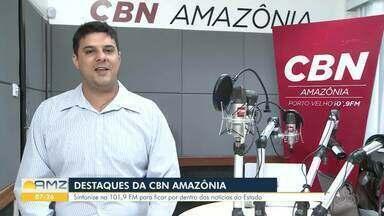 Veja os destaques da CBN Amazônia em Rondônia - Juan Rodrigues traz os detalhes.