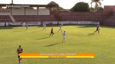 Águia Negra arranca empata com Real Noroeste, após sair perdendo por dois gols - Time de Rio Brilhante estreou em casa contra time do Espírito Santo