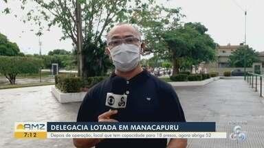 Delegacia de Manacapuru fica lotada após operação policial - Local tem capacidade para 18 presos e agora abriga 52.